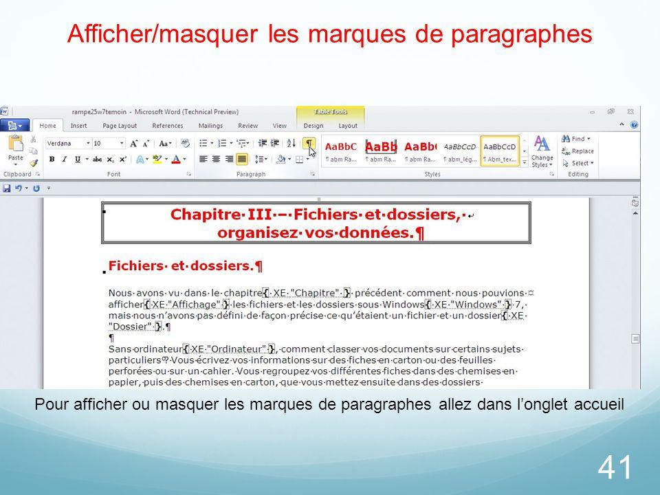 Afficher/masquer les marques de paragraphes 41 Pour afficher ou masquer les marques de paragraphes allez dans l'onglet accueil
