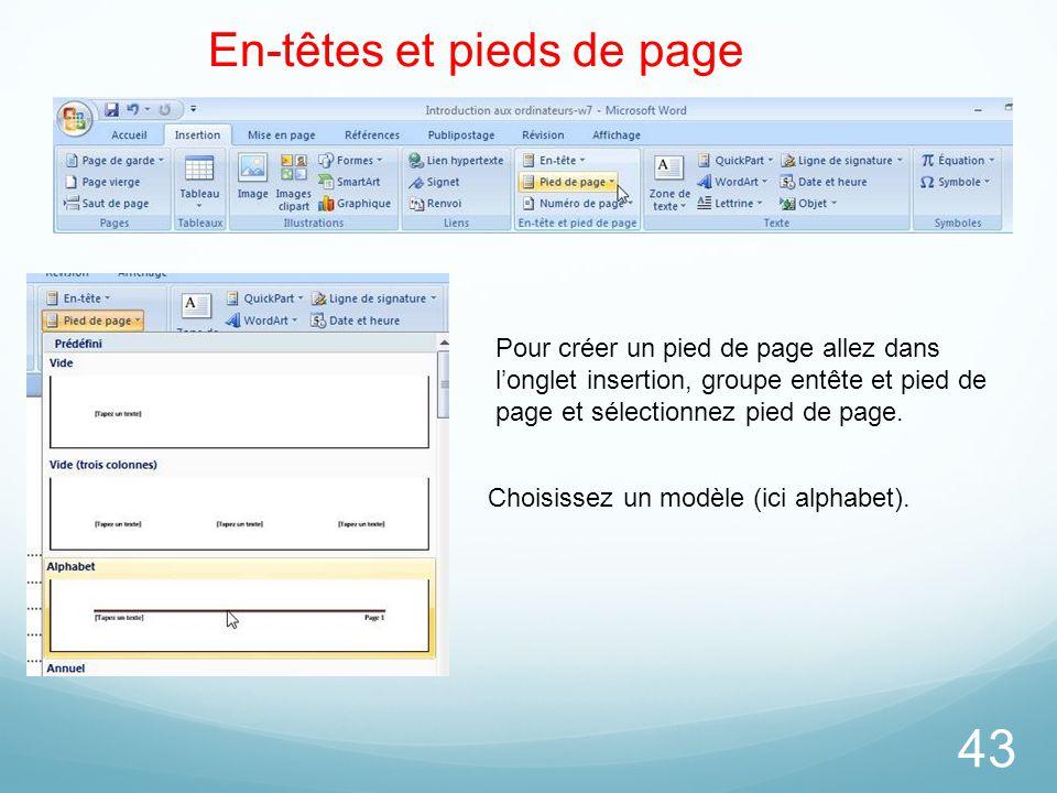 43 En-têtes et pieds de page Pour créer un pied de page allez dans l'onglet insertion, groupe entête et pied de page et sélectionnez pied de page. Cho