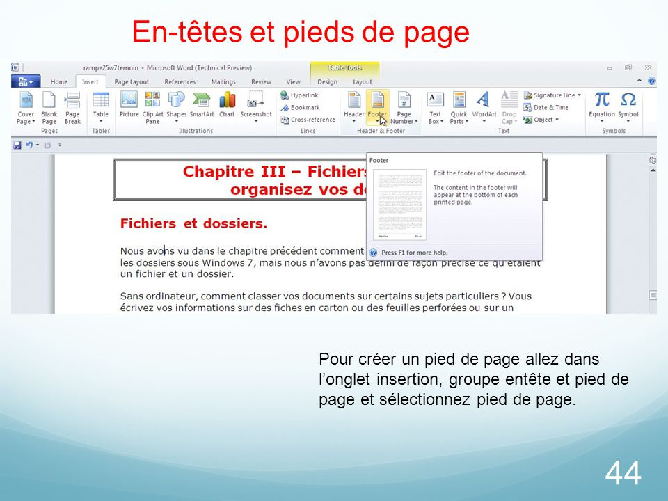 44 En-têtes et pieds de page Pour créer un pied de page allez dans l'onglet insertion, groupe entête et pied de page et sélectionnez pied de page.