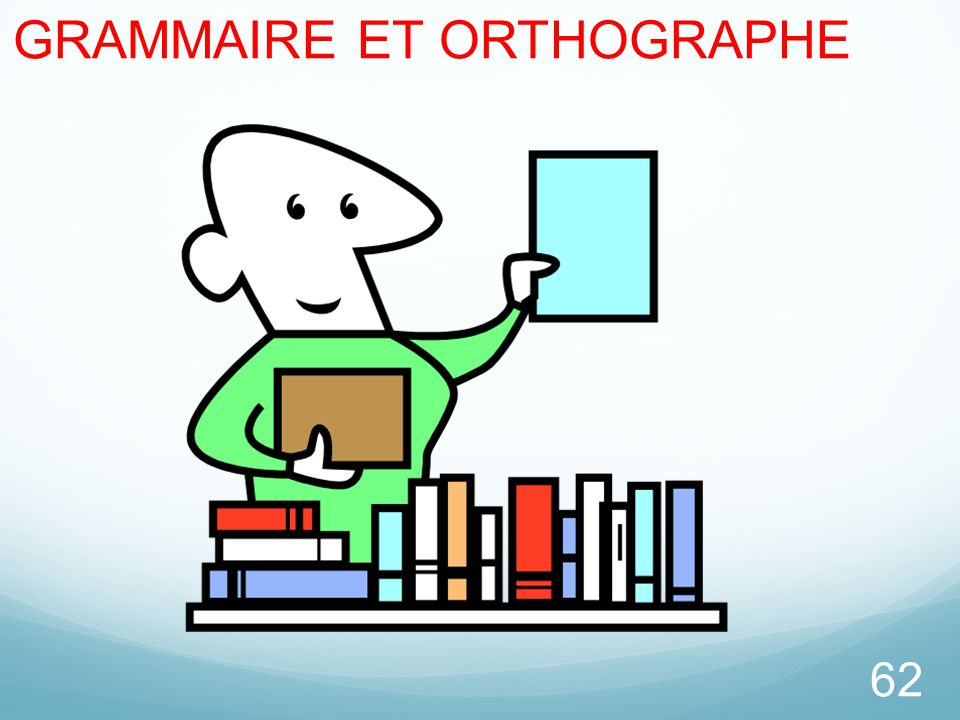 62 GRAMMAIRE ET ORTHOGRAPHE
