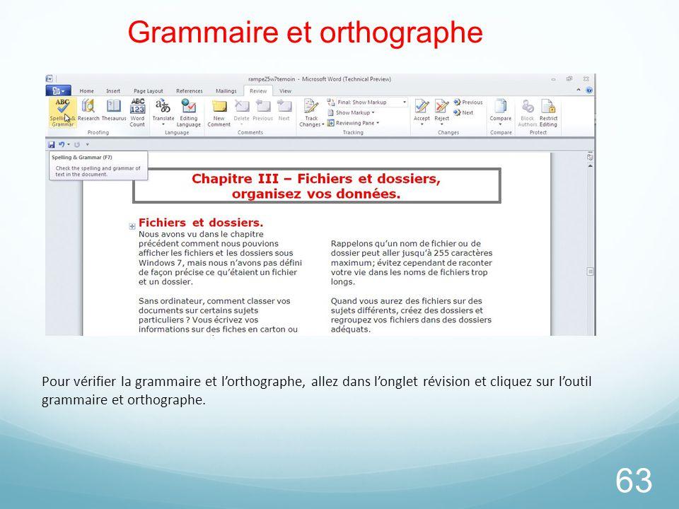 63 Grammaire et orthographe Pour vérifier la grammaire et l'orthographe, allez dans l'onglet révision et cliquez sur l'outil grammaire et orthographe.