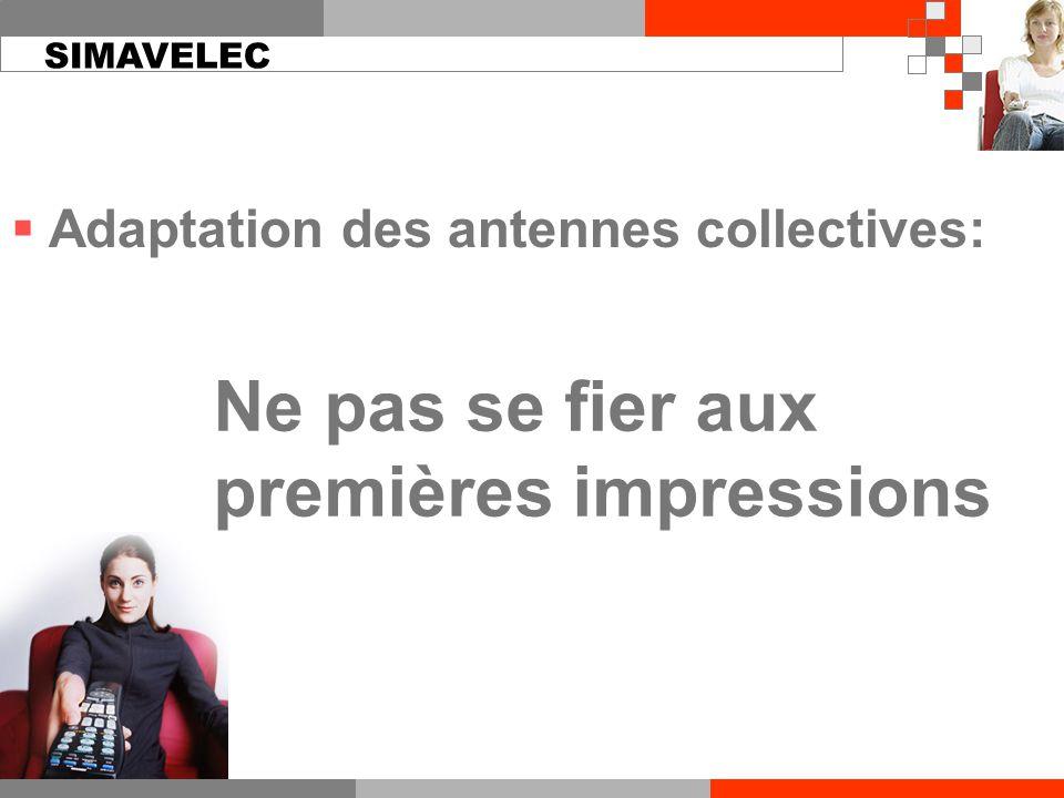  Adaptation des antennes collectives: Ne pas se fier aux premières impressions SIMAVELEC