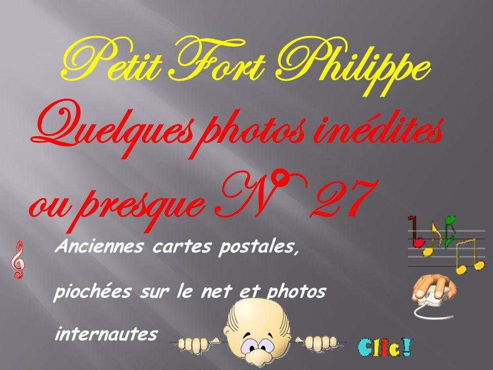 Petit Fort Philippe Anciennes cartes postales, piochées sur le net et photos internautes Quelques photos inédites ou presque N° 27