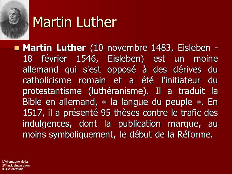 L'Allemagne de la 2 nd industrialisation ICAM 06/12/04 Martin Luther Martin Luther (10 novembre 1483, Eisleben - 18 février 1546, Eisleben) est un moi