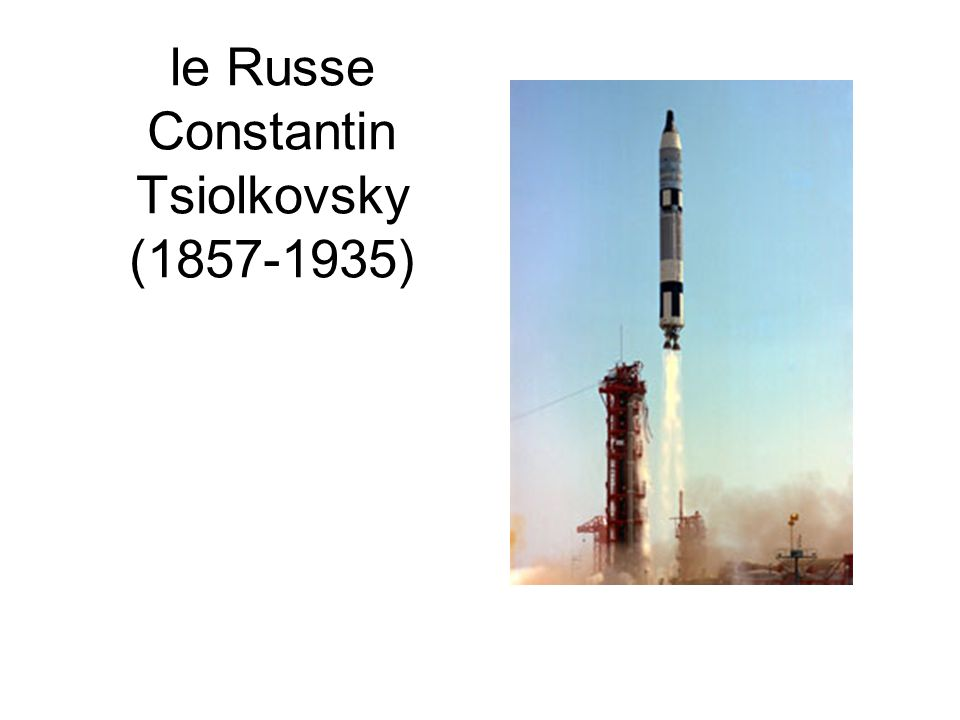 le Russe Constantin Tsiolkovsky (1857-1935)