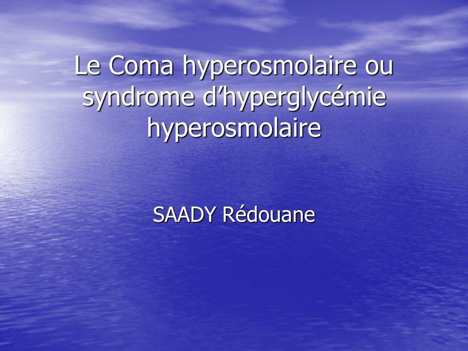 Le Coma hyperosmolaire ou syndrome d'hyperglycémie hyperosmolaire SAADY Rédouane
