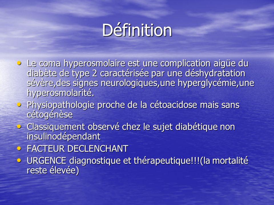 Définition Le coma hyperosmolaire est une complication aigüe du diabète de type 2 caractérisée par une déshydratation sévère,des signes neurologiques,