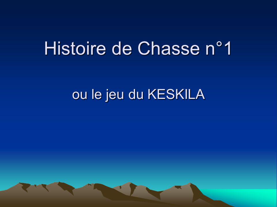 Histoire de Chasse n°1 ou le jeu du KESKILA