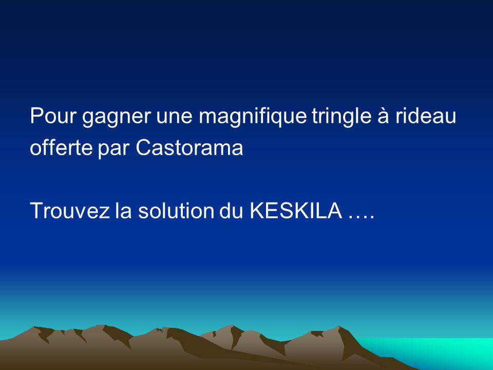 Pour gagner une magnifique tringle à rideau offerte par Castorama Trouvez la solution du KESKILA ….