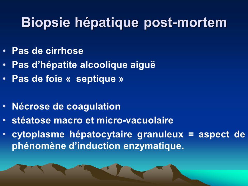 Biopsie hépatique post-mortem Pas de cirrhose Pas d'hépatite alcoolique aiguë Pas de foie « septique » Nécrose de coagulation stéatose macro et micro-