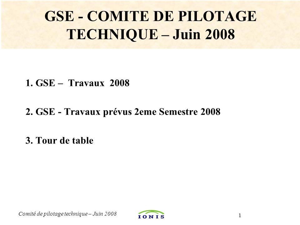 1 Comité de pilotage technique – Juin 2008 1. GSE – Travaux 2008 2. GSE - Travaux prévus 2eme Semestre 2008 3. Tour de table GSE - COMITE DE PILOTAGE