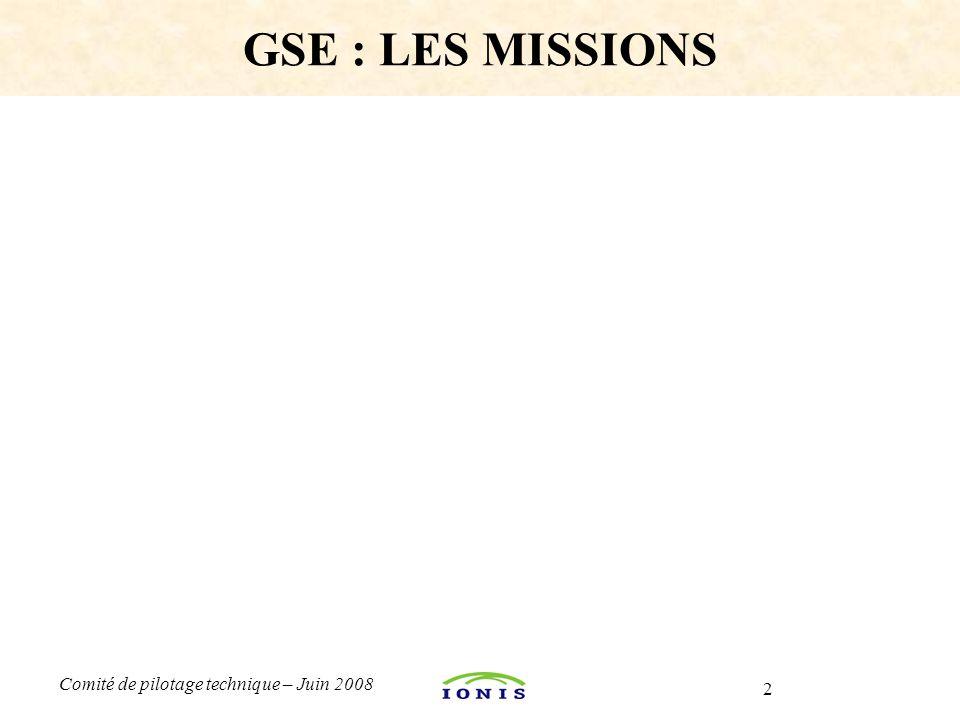2 Comité de pilotage technique – Juin 2008 GSE : LES MISSIONS
