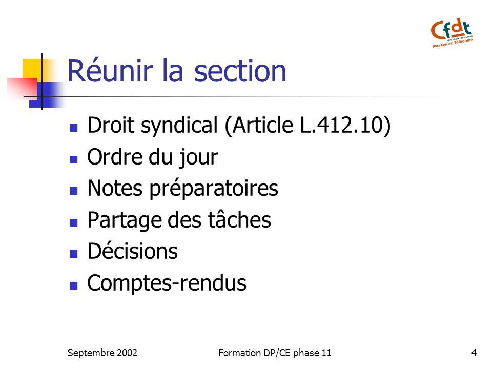 Septembre 2002Formation DP/CE phase 114 Réunir la section Droit syndical (Article L.412.10) Ordre du jour Notes préparatoires Partage des tâches Décisions Comptes-rendus