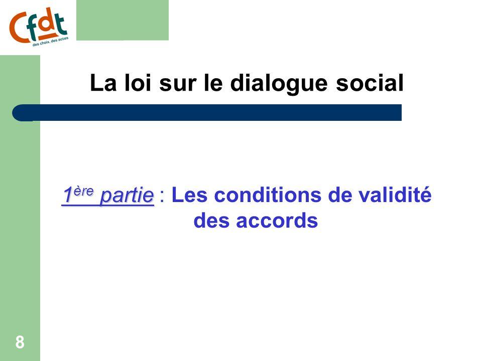 8 La loi sur le dialogue social 1 ère partie 1 ère partie : Les conditions de validité des accords