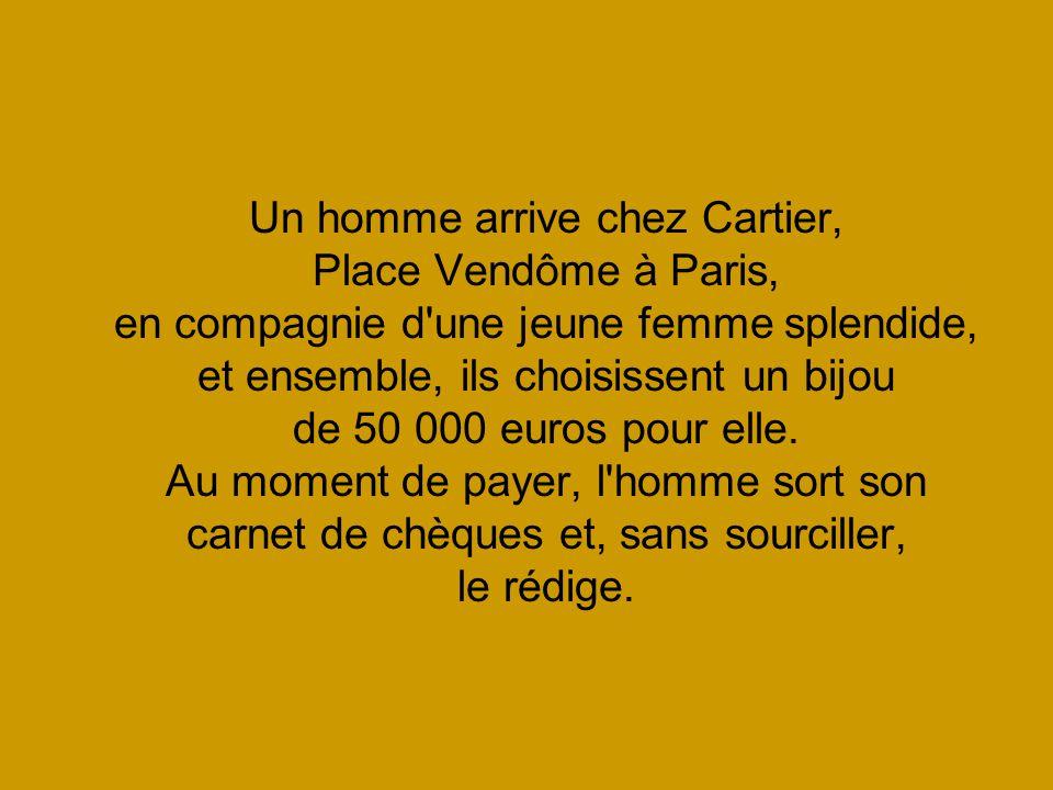 Un homme arrive chez Cartier, Place Vendôme à Paris, en compagnie d'une jeune femme splendide, et ensemble, ils choisissent un bijou de 50 000 euros p