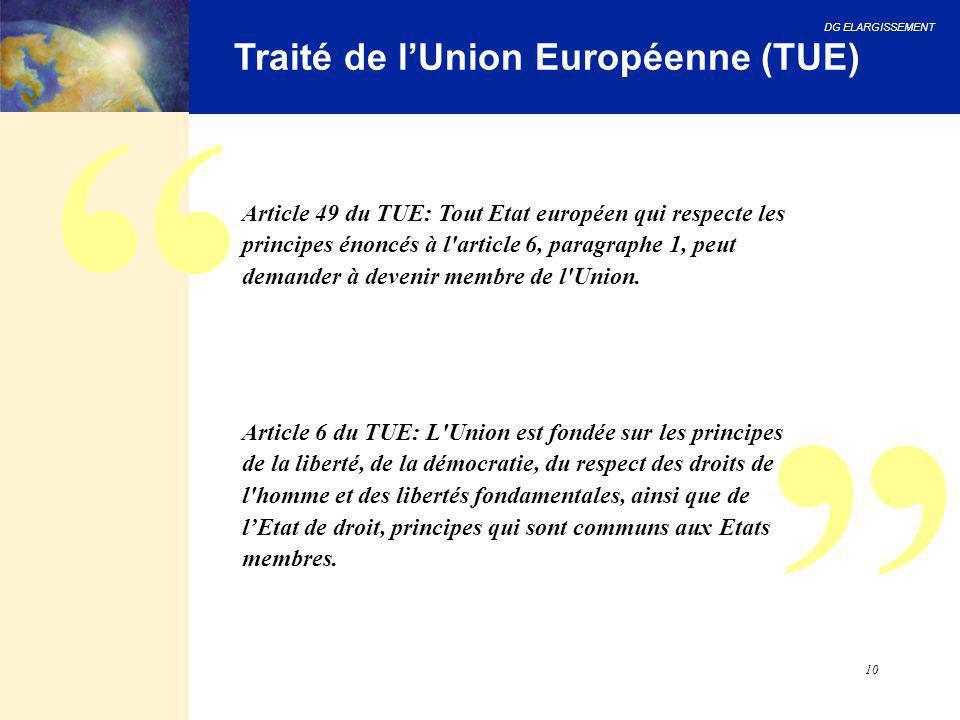 DG ELARGISSEMENT 10 Traité de l'Union Européenne (TUE) Article 49 du TUE: Tout Etat européen qui respecte les principes énoncés à l'article 6, paragra