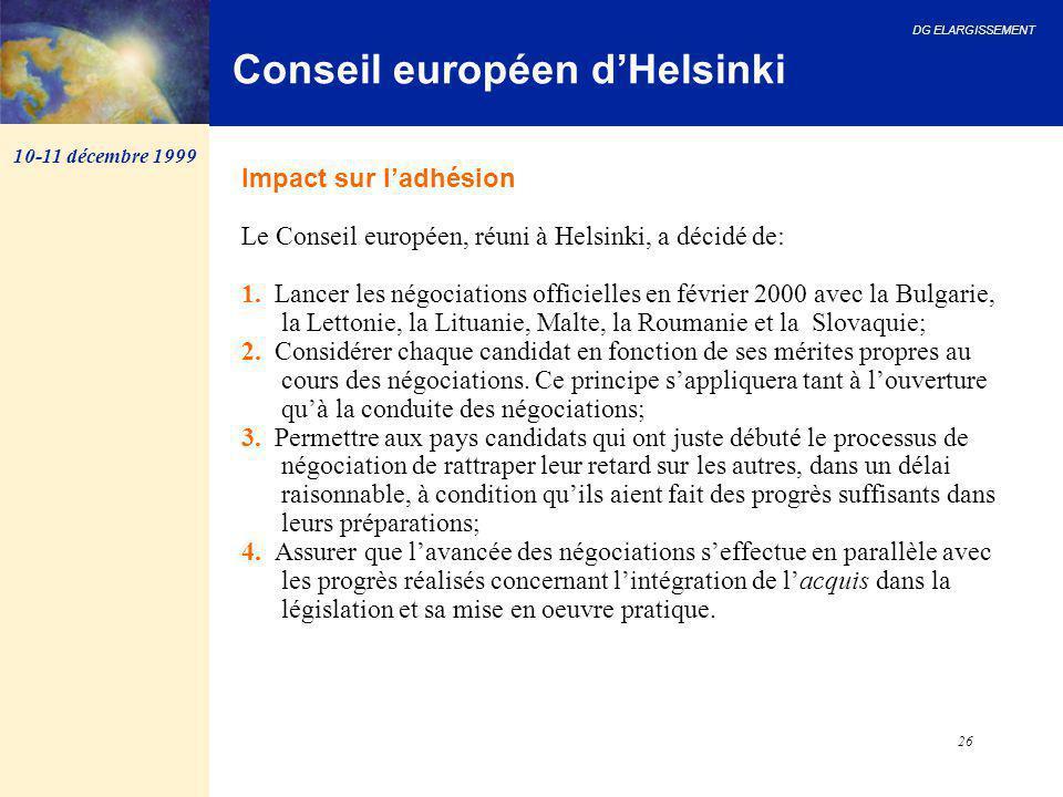 DG ELARGISSEMENT 26 Conseil européen d'Helsinki Impact sur l'adhésion Le Conseil européen, réuni à Helsinki, a décidé de: 1. Lancer les négociations o