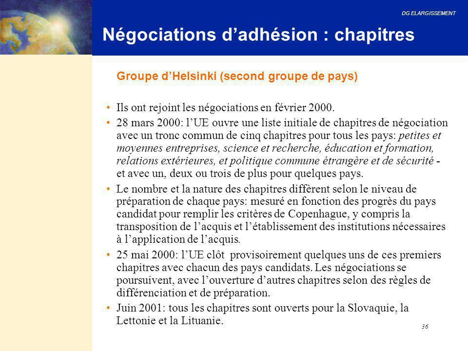 DG ELARGISSEMENT 36 Négociations d'adhésion : chapitres Groupe d'Helsinki (second groupe de pays) Ils ont rejoint les négociations en février 2000. 28