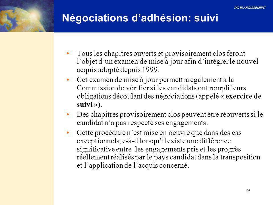 DG ELARGISSEMENT 39 Négociations d'adhésion: suivi Tous les chapitres ouverts et provisoirement clos feront l'objet d'un examen de mise à jour afin d'