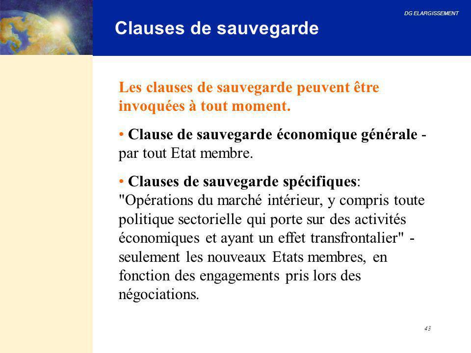 DG ELARGISSEMENT 43 Clauses de sauvegarde Les clauses de sauvegarde peuvent être invoquées à tout moment. Clause de sauvegarde économique générale - p
