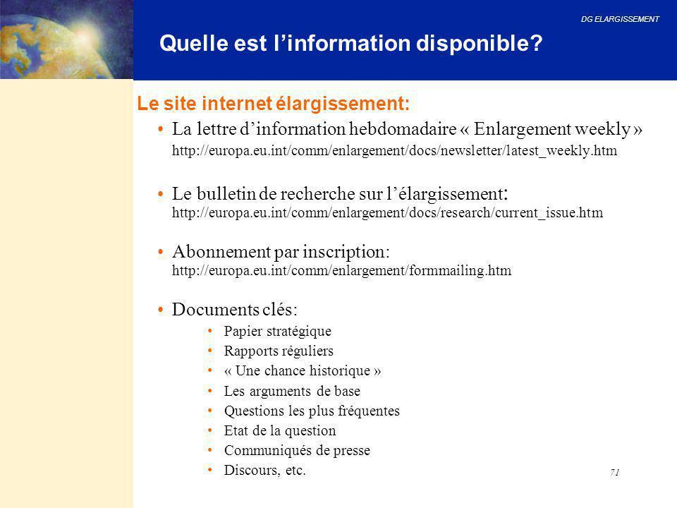 DG ELARGISSEMENT 71 Quelle est l'information disponible? Le site internet élargissement: La lettre d'information hebdomadaire « Enlargement weekly » h