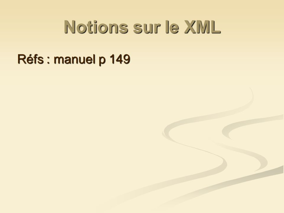 Notions sur le XML Réfs : manuel p 149