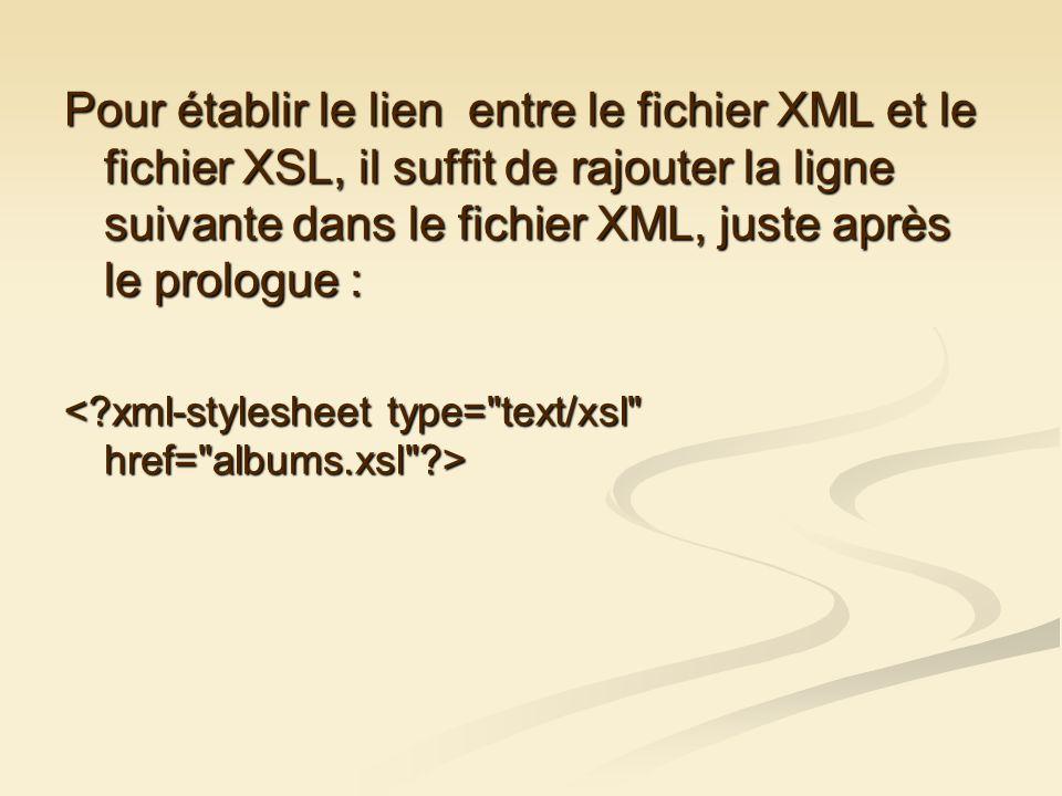 Pour établir le lien entre le fichier XML et le fichier XSL, il suffit de rajouter la ligne suivante dans le fichier XML, juste après le prologue :