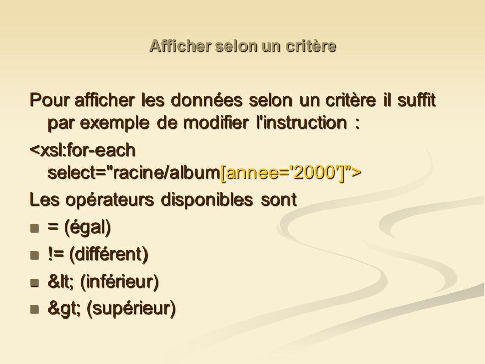 Afficher selon un critère Pour afficher les données selon un critère il suffit par exemple de modifier l instruction : Les opérateurs disponibles sont = (égal) = (égal) != (différent) != (différent) < (inférieur) < (inférieur) > (supérieur) > (supérieur)