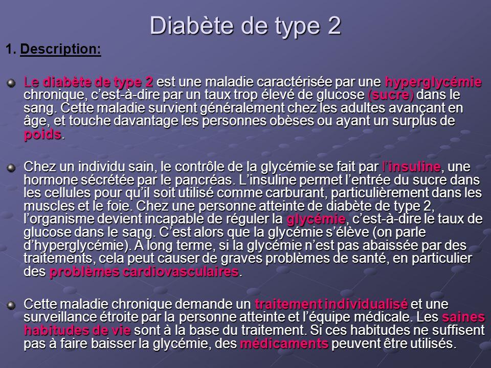 Diabète de type 2 1. Description: Le diabète de type 2 est une maladie caractérisée par une hyperglycémie chronique, c'est-à-dire par un taux trop éle