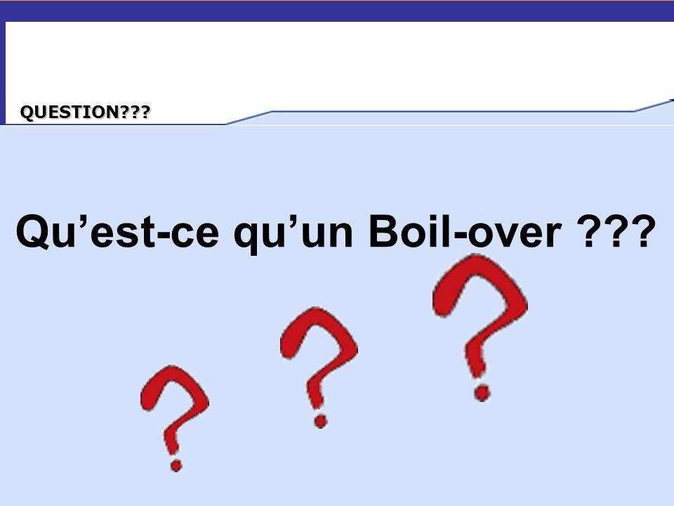 QUESTION??? Qu'est-ce qu'un Boil-over ???