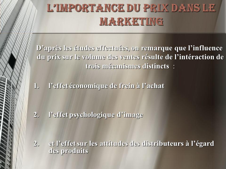 L'importance du prix dans le marketing 1.l'effet économique de frein à l'achat 2.l'effet psychologique d'image 2.et l'effet sur les attitudes des dist
