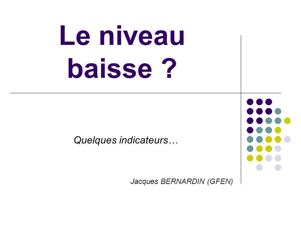 Le niveau baisse Quelques indicateurs… Jacques BERNARDIN (GFEN)