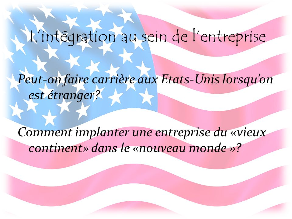 L'intégration au sein de l'entreprise Peut-on faire carrière aux Etats-Unis lorsqu'on est étranger.