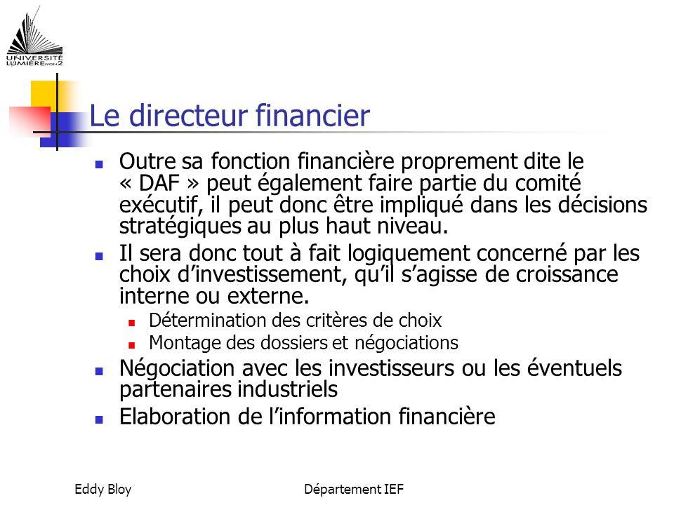 Eddy BloyDépartement IEF Le directeur financier Outre sa fonction financière proprement dite le « DAF » peut également faire partie du comité exécutif, il peut donc être impliqué dans les décisions stratégiques au plus haut niveau.