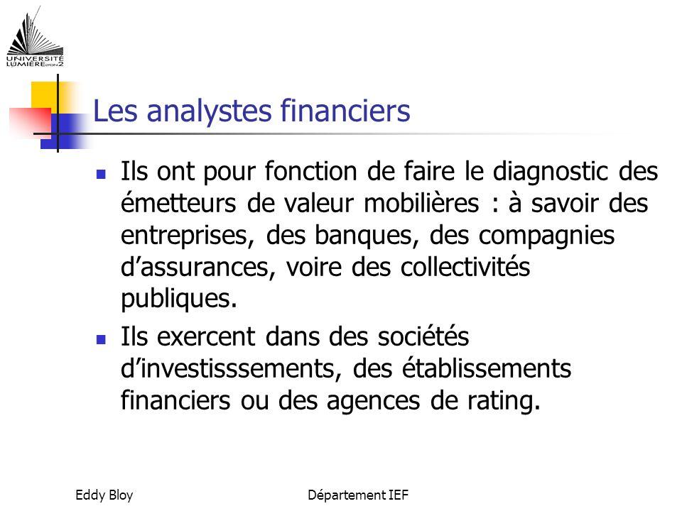 Eddy BloyDépartement IEF Les analystes financiers Ils ont pour fonction de faire le diagnostic des émetteurs de valeur mobilières : à savoir des entreprises, des banques, des compagnies d'assurances, voire des collectivités publiques.