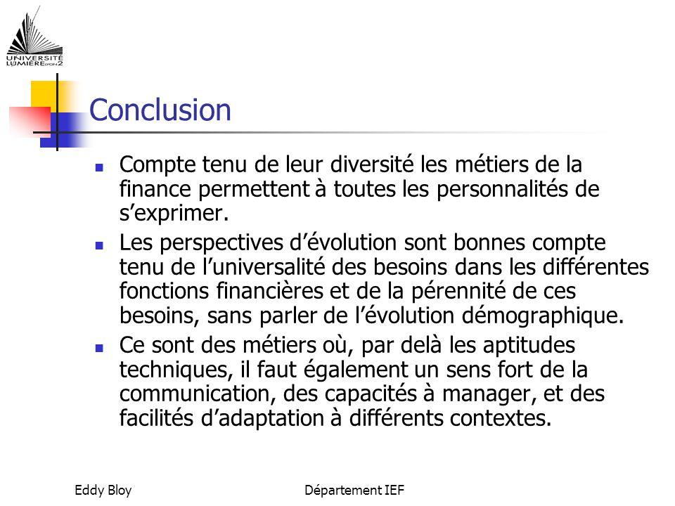Eddy BloyDépartement IEF Conclusion Compte tenu de leur diversité les métiers de la finance permettent à toutes les personnalités de s'exprimer.