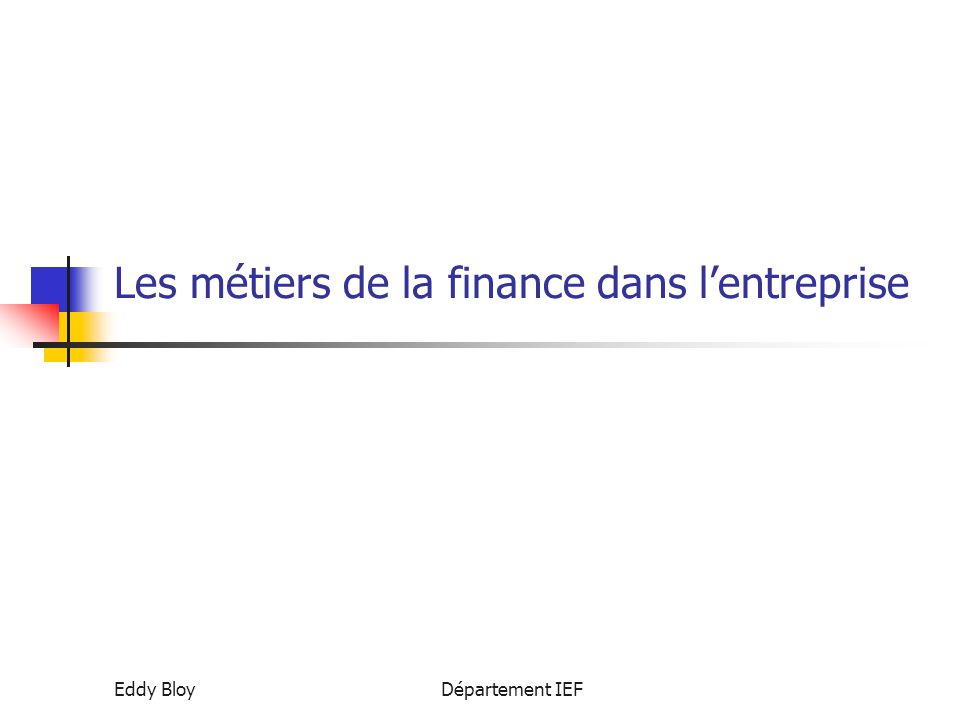 Eddy BloyDépartement IEF La banque d'affaires Etablissement spécialisé dans le conseil, le service financier et le financement dans le cadre d'opérations haut de bilan.