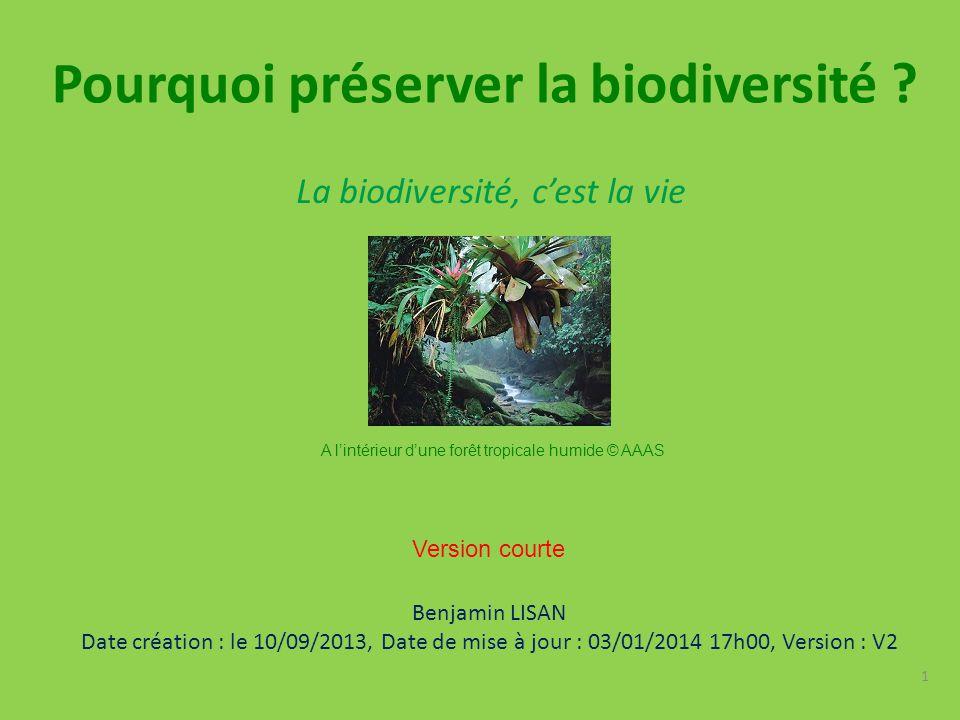 La biodiversité, c'est la vie Pourquoi préserver la biodiversité ? Benjamin LISAN Date création : le 10/09/2013, Date de mise à jour : 03/01/2014 17h0