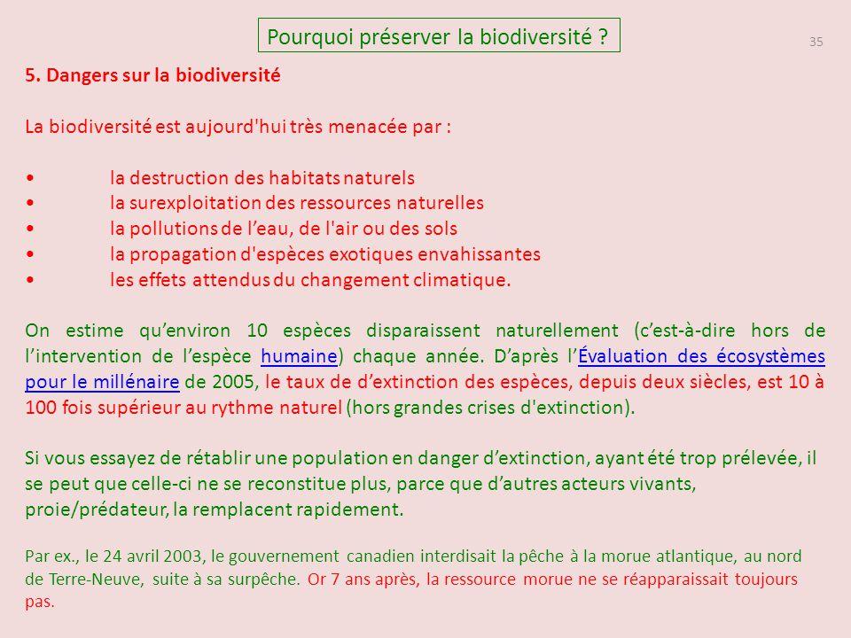 35 Pourquoi préserver la biodiversité ? 5. Dangers sur la biodiversité La biodiversité est aujourd'hui très menacée par : la destruction des habitats