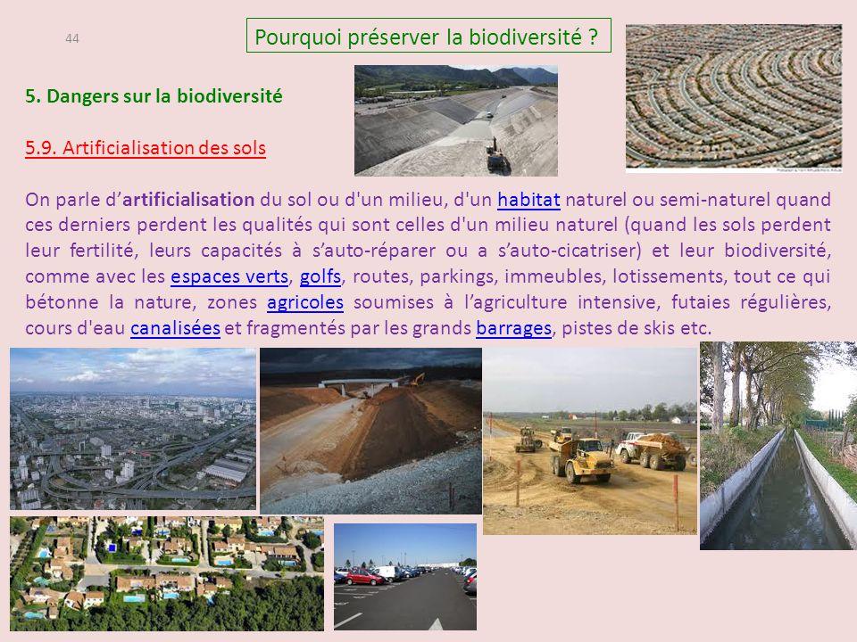 44 5. Dangers sur la biodiversité 5.9. Artificialisation des sols On parle d'artificialisation du sol ou d'un milieu, d'un habitat naturel ou semi-nat