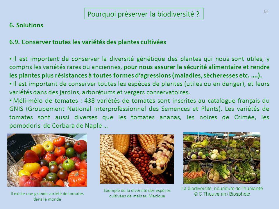 64 6. Solutions 6.9. Conserver toutes les variétés des plantes cultivées Il est important de conserver la diversité génétique des plantes qui nous son