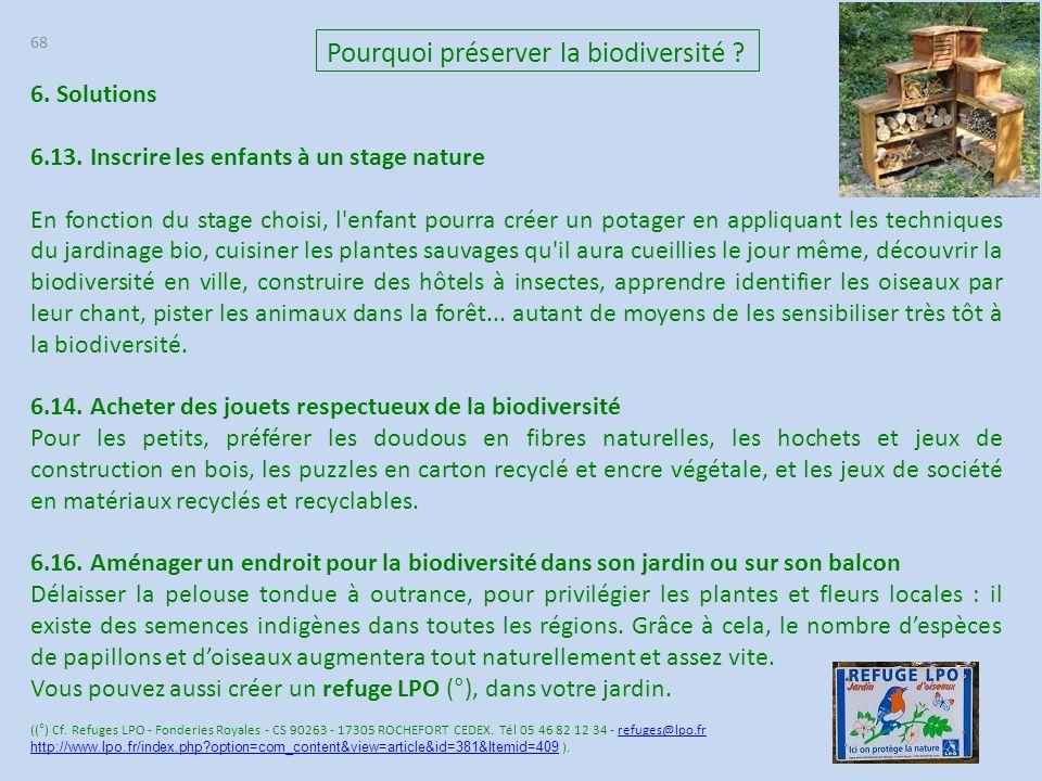 68 Pourquoi préserver la biodiversité ? 6. Solutions 6.13. Inscrire les enfants à un stage nature En fonction du stage choisi, l'enfant pourra créer u