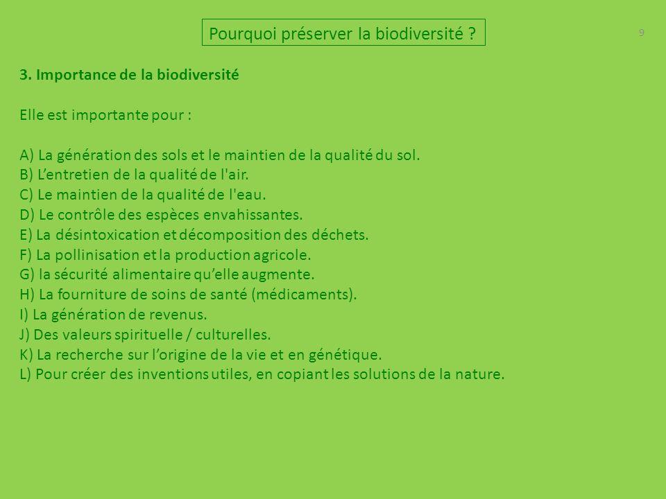 9 3. Importance de la biodiversité Elle est importante pour : A) La génération des sols et le maintien de la qualité du sol. B) L'entretien de la qual