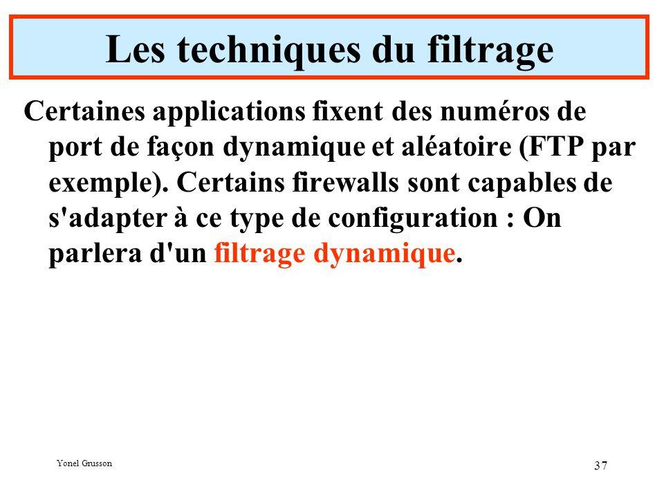 Yonel Grusson 37 Les techniques du filtrage Certaines applications fixent des numéros de port de façon dynamique et aléatoire (FTP par exemple).