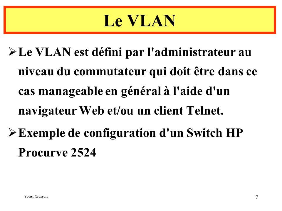 Yonel Grusson 7  Le VLAN est défini par l administrateur au niveau du commutateur qui doit être dans ce cas manageable en général à l aide d un navigateur Web et/ou un client Telnet.