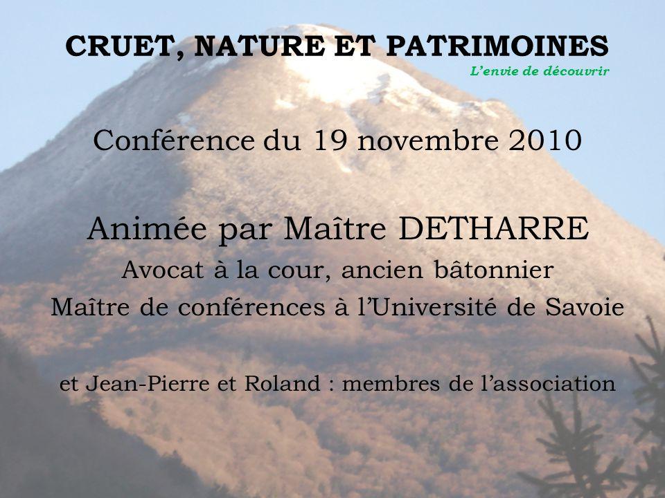 CRUET, NATURE ET PATRIMOINES L'envie de découvrir Conférence du 19 novembre 2010 Animée par Maître DETHARRE Avocat à la cour, ancien bâtonnier Maître