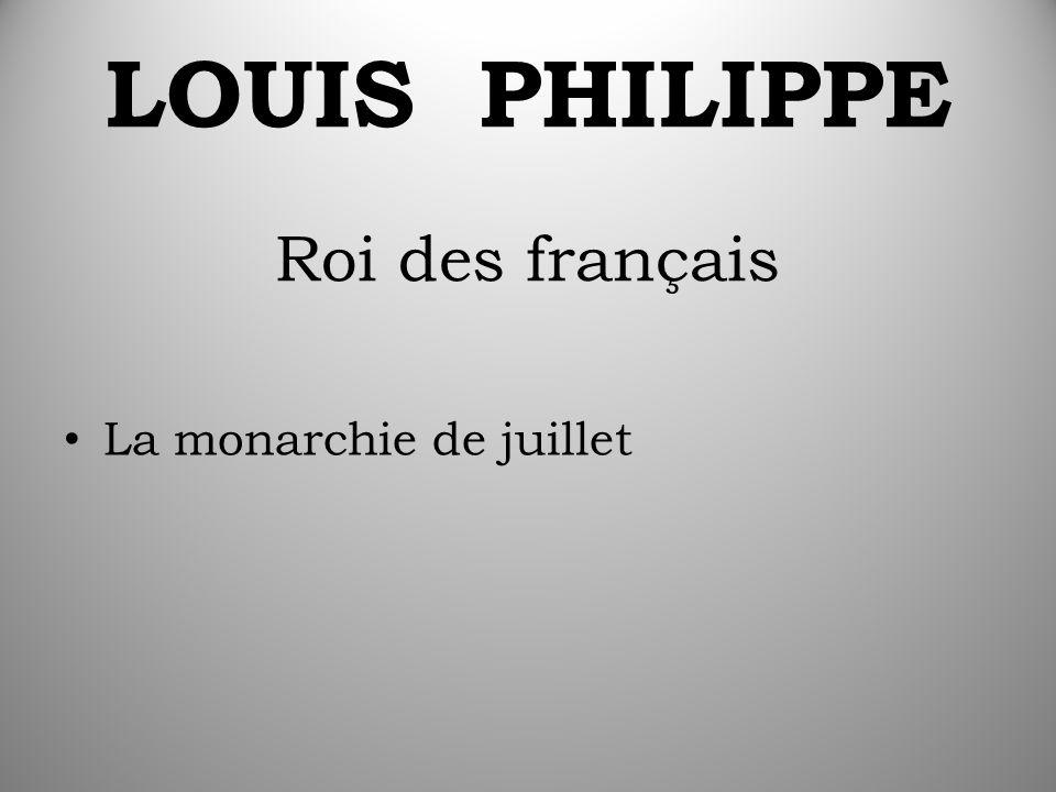 LOUIS PHILIPPE Roi des français La monarchie de juillet