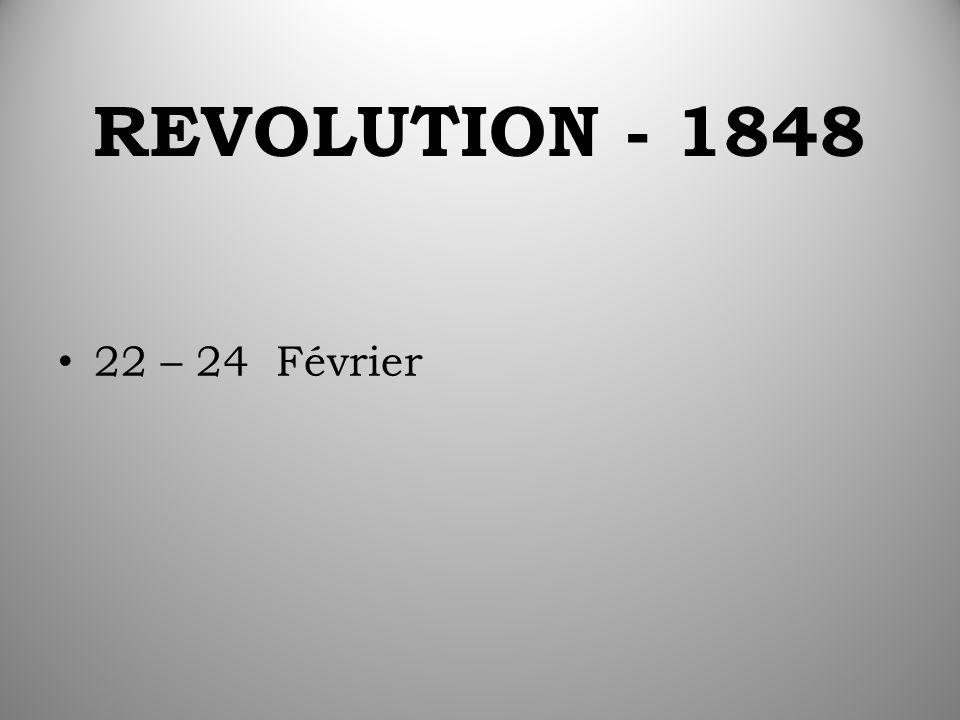 REVOLUTION - 1848 22 – 24 Février