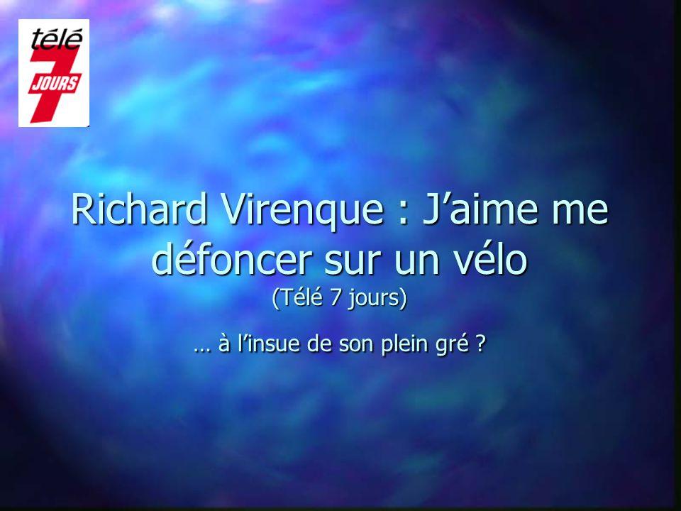Richard Virenque : J'aime me défoncer sur un vélo (Télé 7 jours) … à l'insue de son plein gré ?