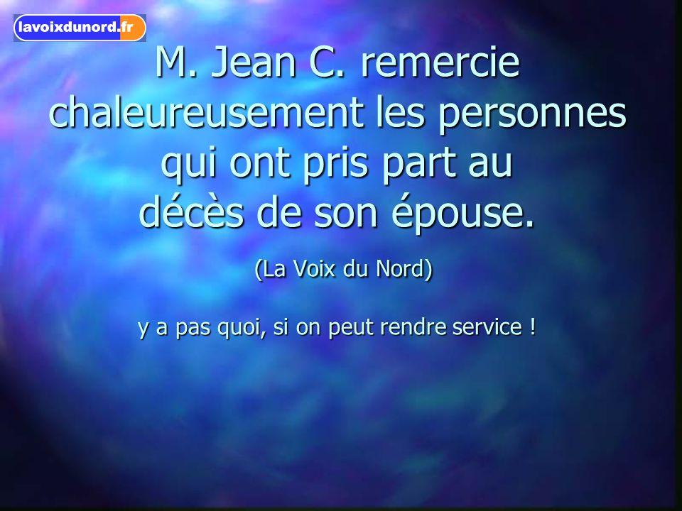 M. Jean C. remercie chaleureusement les personnes qui ont pris part au décès de son épouse. (La Voix du Nord) y a pas quoi, si on peut rendre service